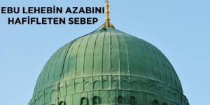 EBÛ LEHEB'İN AZABINI HAFİFLETEN SEBEP