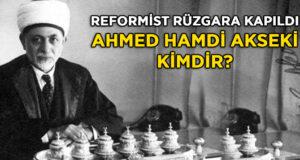 Reformistlerden etkilenen Ahmed Hamdi Akseki