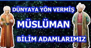 Dünyaya yön vermiş Müslüman bilim adamlarımız 2. Bölüm
