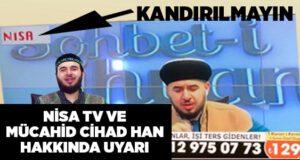 Nisa Tv ve Mücahid Cihad Han hakkında uyarı