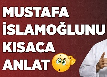 Mustafa İslamoğlu'nu kısaca anlat deseler!