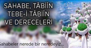 Sahabe, Tabiin ve Tebe-i Tabiîn kimlerdir?